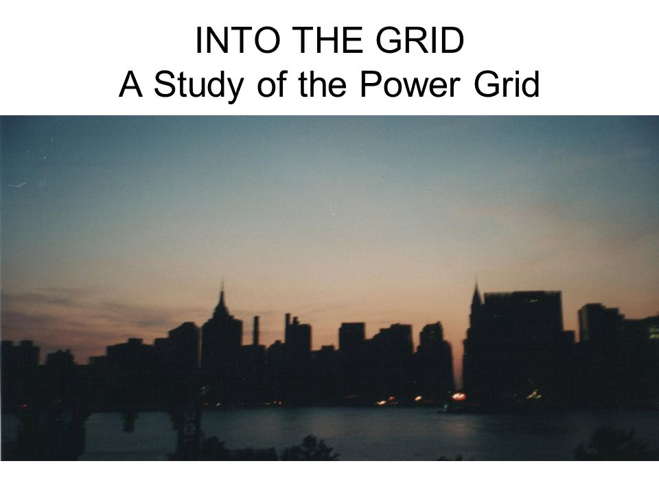 INTO THE GRID A Study of the Power Grid
