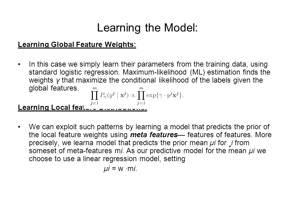 Learning the Model: Learning Global Feature Weights: γIn this case we simply learn their parameters from the training data, using standard logistic regression.