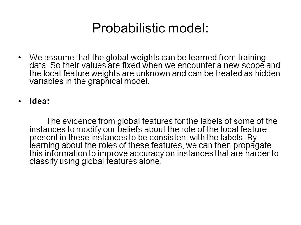 Probabilistic model: We assume that the global weights can be learned from training data.
