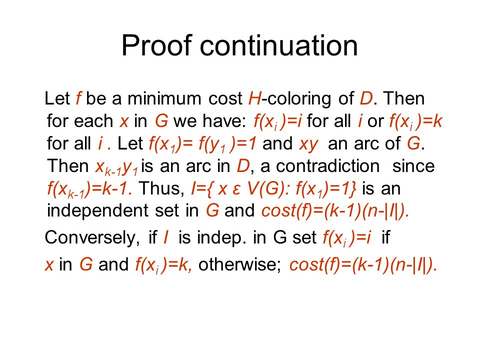 Proof continuation Let f be a minimum cost H-coloring of D.