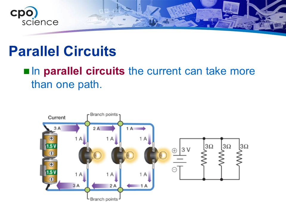 Parallel Circuits In parallel circuits the current can take more than one path.