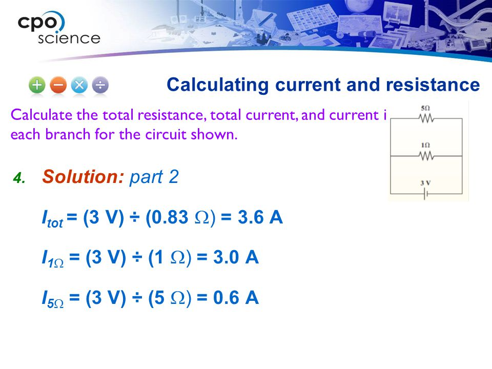 Calculate the total resistance, total current, and current in each branch for the circuit shown. Calculating current and resistance  Solution: part