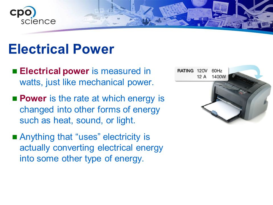 Electrical Power Electrical power is measured in watts, just like mechanical power. Power is the rate at which energy is changed into other forms of e