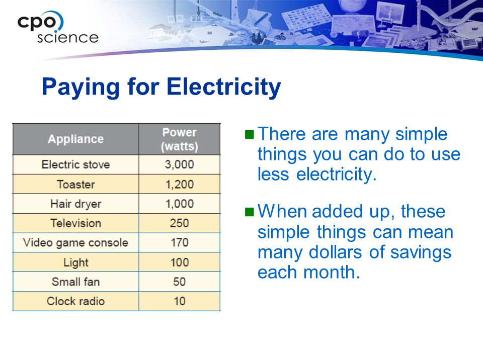 Paying for Electricity There are many simple things you can do to use less electricity. When added up, these simple things can mean many dollars of sa