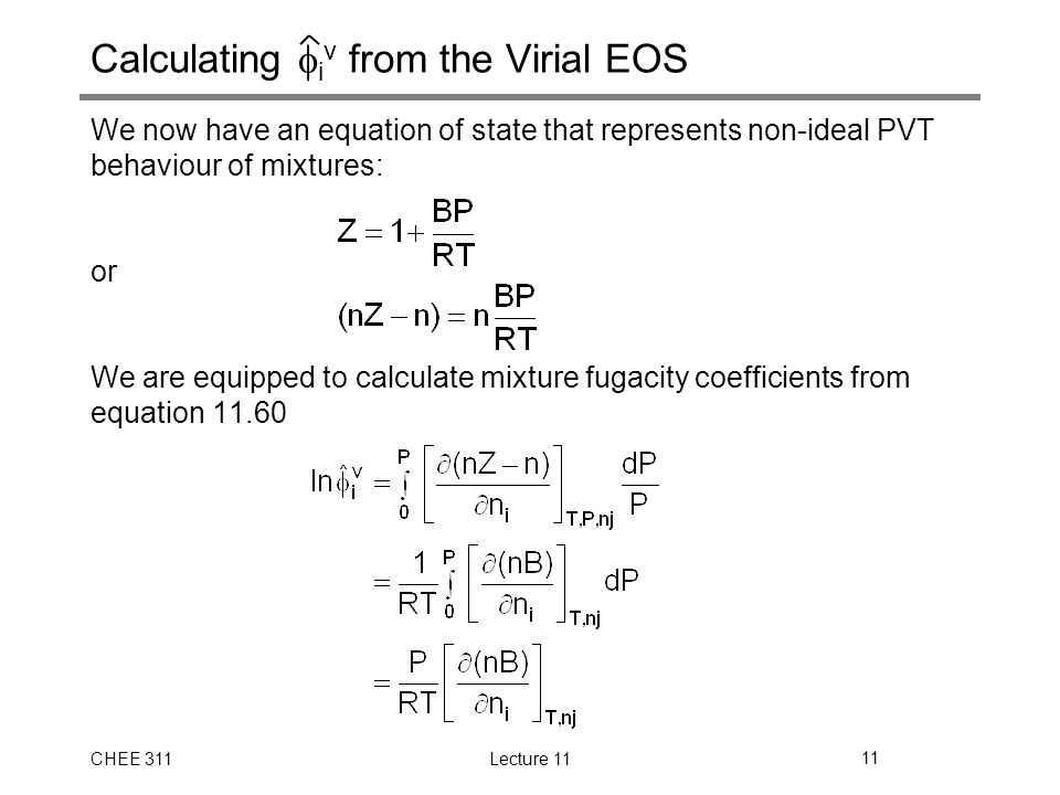 CHEE 311Lecture 1111 Calculating  i v from the Virial EOS We now have an equation of state that represents non-ideal PVT behaviour of mixtures: or We