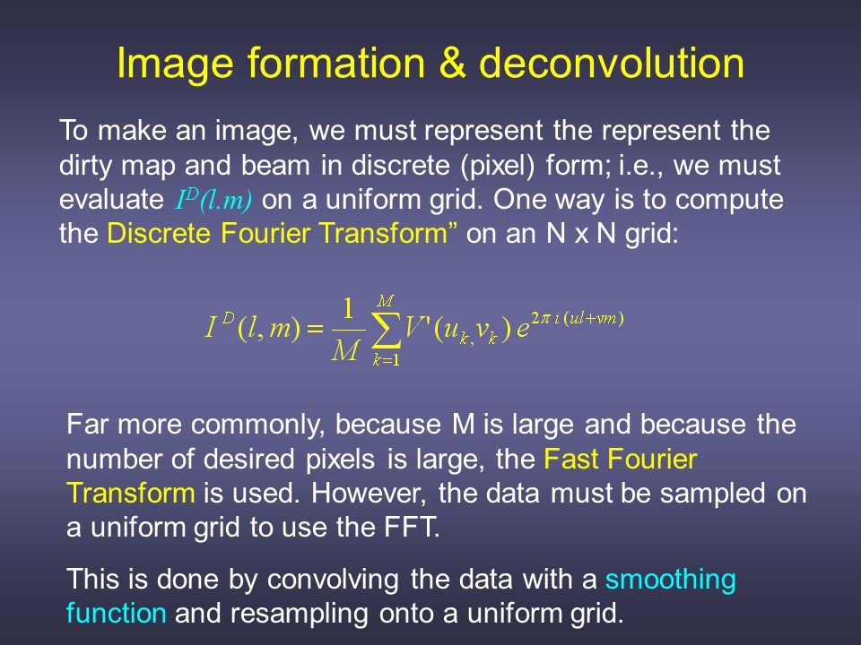 Image formation & deconvolution To make an image, we must represent the represent the dirty map and beam in discrete (pixel) form; i.e., we must evaluate I D (l.m) on a uniform grid.