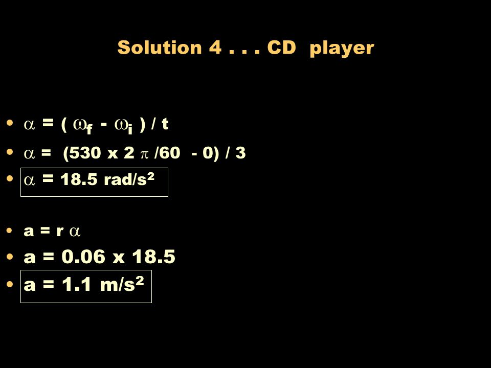 Problem 4...Your CD player A 120 mm CD spins up at a uniform rate from rest to 530 rpm in 3 seconds. Calculate its: (a) angular acceleration (b) linea