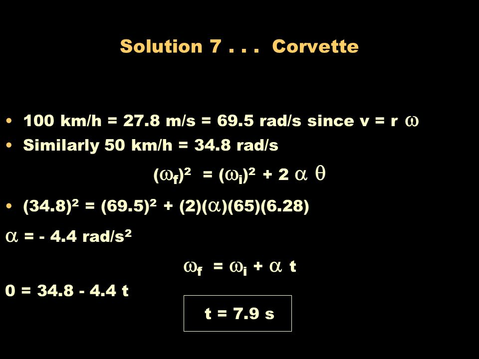 Problem 7... Red Corvette The tires of a car make 65 revolutions as the car reduces its speed uniformly from 100 km/h to 50 km/h. The tires have a dia