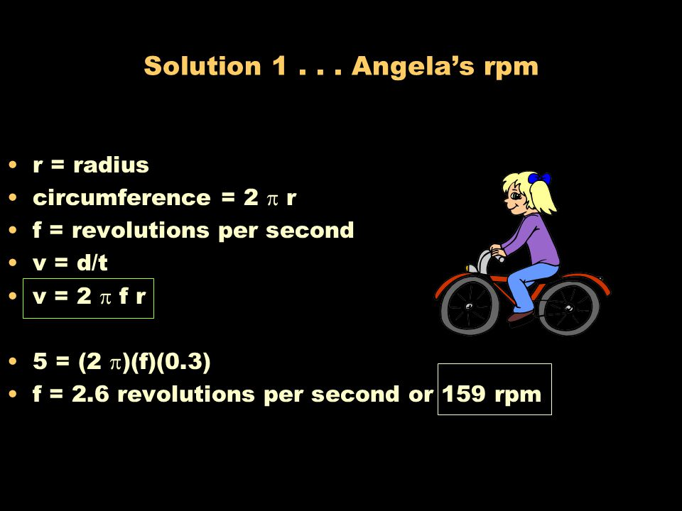 Problem 1...Angela's new bike The radius of the wheel is 30 cm and the speed v= 5 m/s.