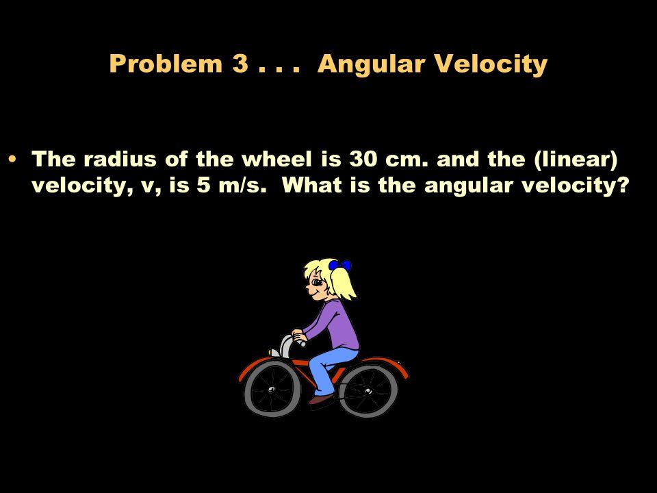 Angular Velocity Angular Velocity = radians / time  =  / t