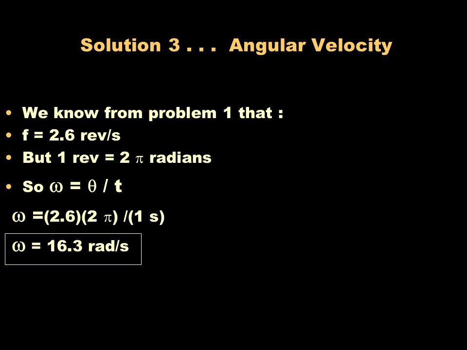 Problem 3... Angular Velocity The radius of the wheel is 30 cm. and the (linear) velocity, v, is 5 m/s. What is the angular velocity?