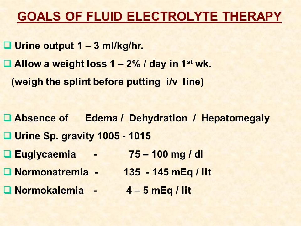 GOALS OF FLUID ELECTROLYTE THERAPY  Urine output 1 – 3 ml/kg/hr.