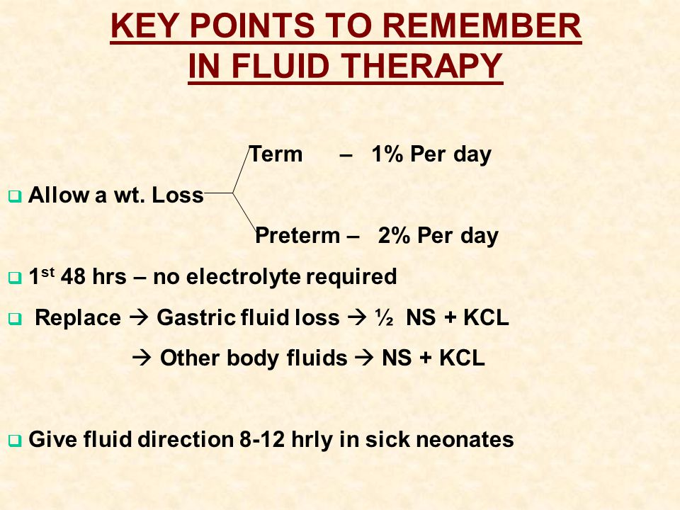 KEY POINTS TO REMEMBER IN FLUID THERAPY Term – 1% Per day  Allow a wt.