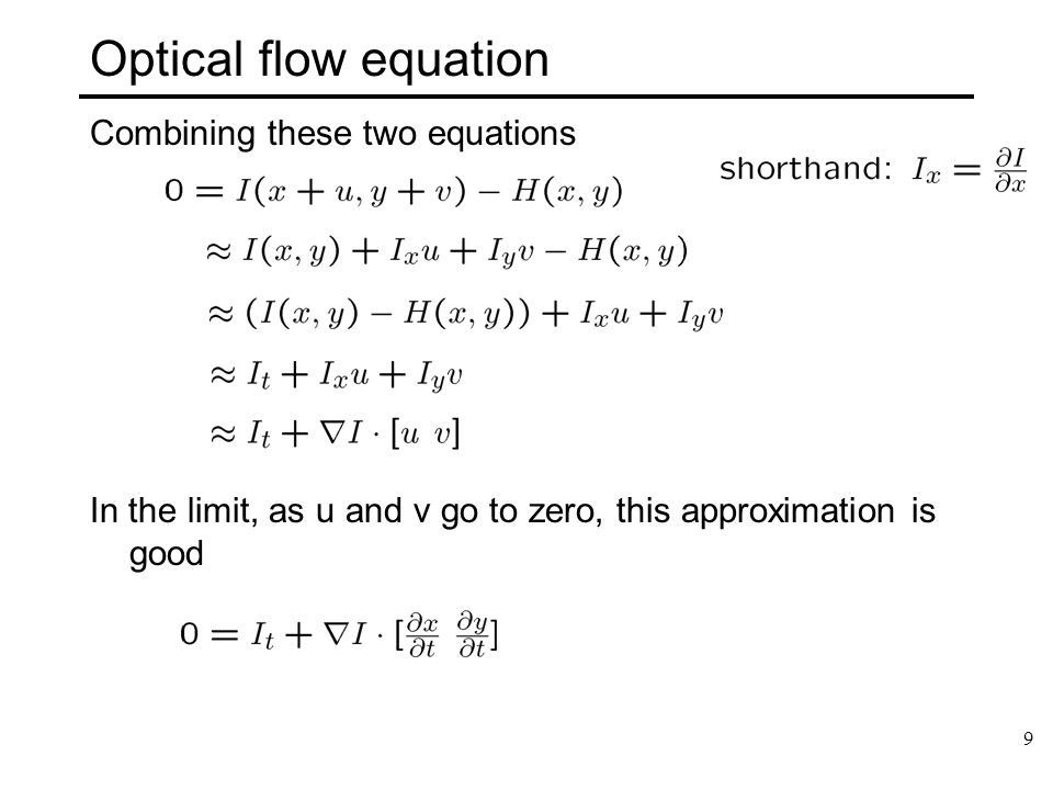 10 Optical flow equation Q: How many equations and how many unknowns do we have per pixel.