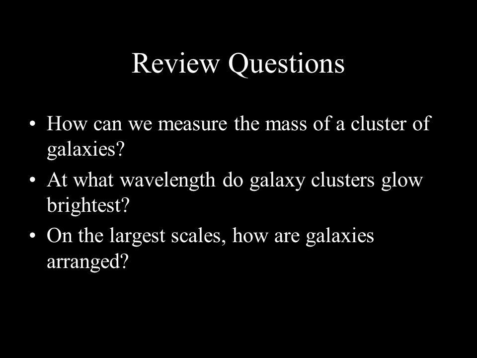 Review Questions How can we measure the mass of a cluster of galaxies.