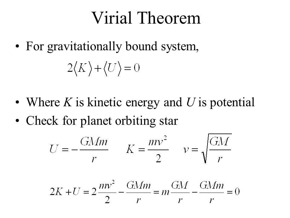 Virial Theorem For gravitationally bound system, Where K is kinetic energy and U is potential Check for planet orbiting star