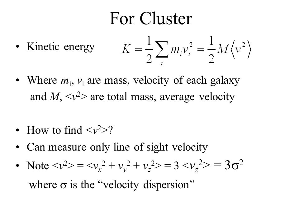 For Cluster Kinetic energy Where m i, v i are mass, velocity of each galaxy and M, are total mass, average velocity How to find .