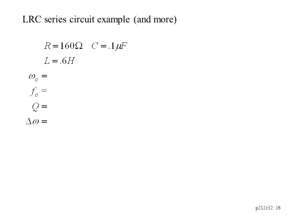 p212c32: 16 LRC series circuit example (and more)