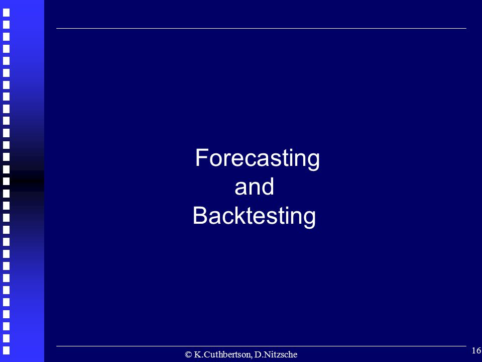 © K.Cuthbertson, D.Nitzsche 16 Forecasting and Backtesting
