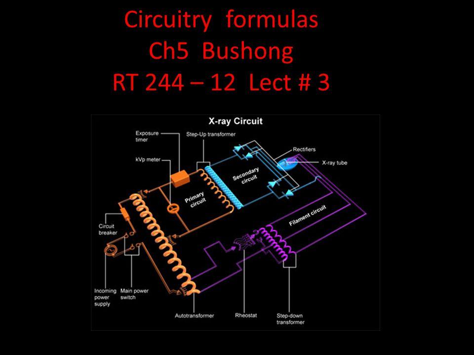 Circuitry formulas Ch5 Bushong RT 244 – 12 Lect # 3