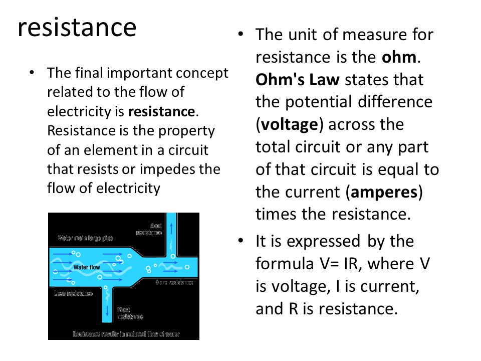 resistance The final important concept related to the flow of electricity is resistance.