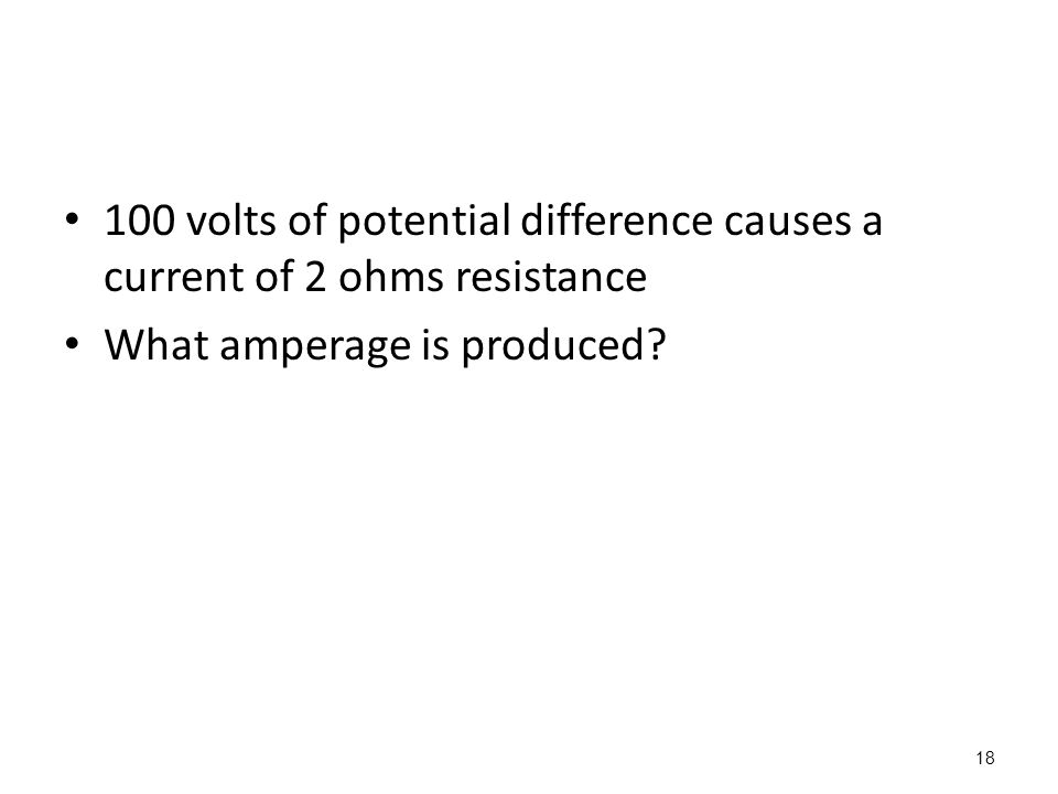 18 100 volts of potential difference causes a current of 2 ohms resistance What amperage is produced