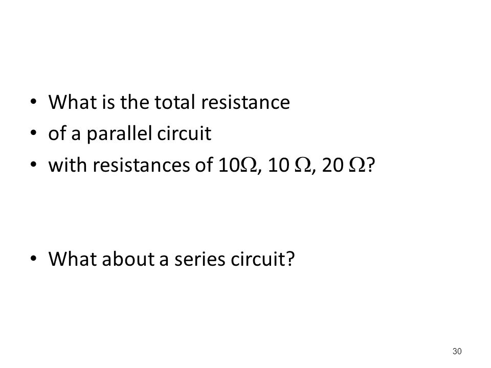 30 What is the total resistance of a parallel circuit with resistances of 10 , 10 , 20  .