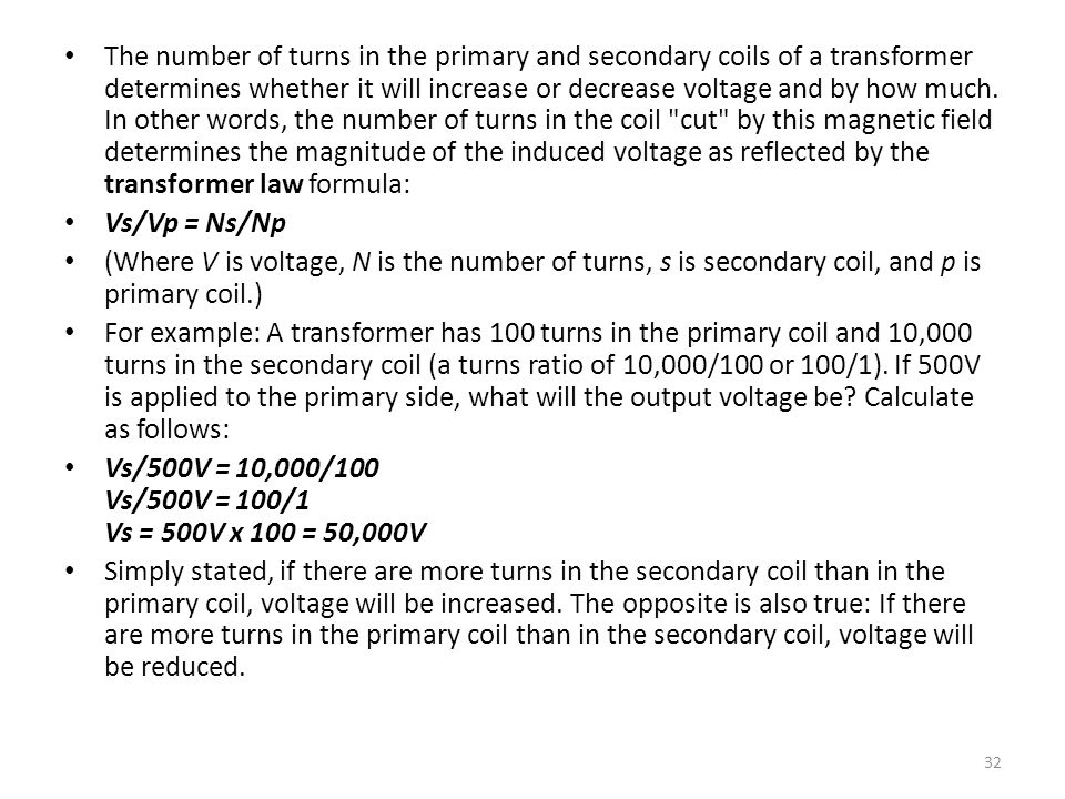 The number of turns in the primary and secondary coils of a transformer determines whether it will increase or decrease voltage and by how much.