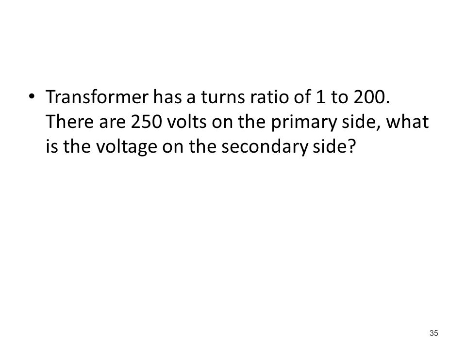 35 Transformer has a turns ratio of 1 to 200.
