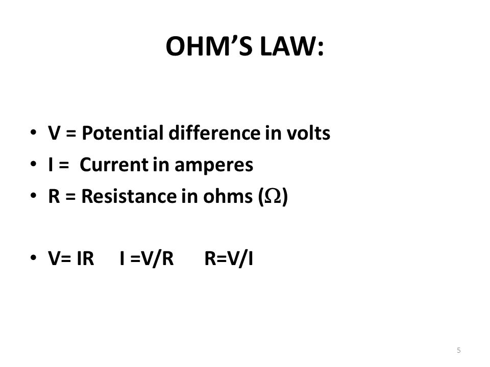 5 OHM'S LAW: V = Potential difference in volts I = Current in amperes R = Resistance in ohms (  ) V= IR I =V/R R=V/I