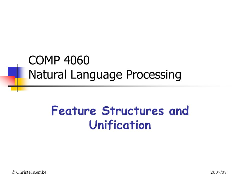  Christel Kemke 2007/08 COMP 4060 Natural Language Processing Feature Structures and Unification