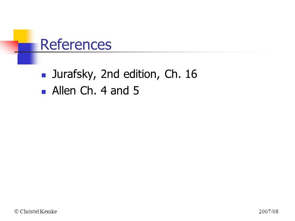 2007/08  Christel Kemke References Jurafsky, 2nd edition, Ch. 16 Allen Ch. 4 and 5