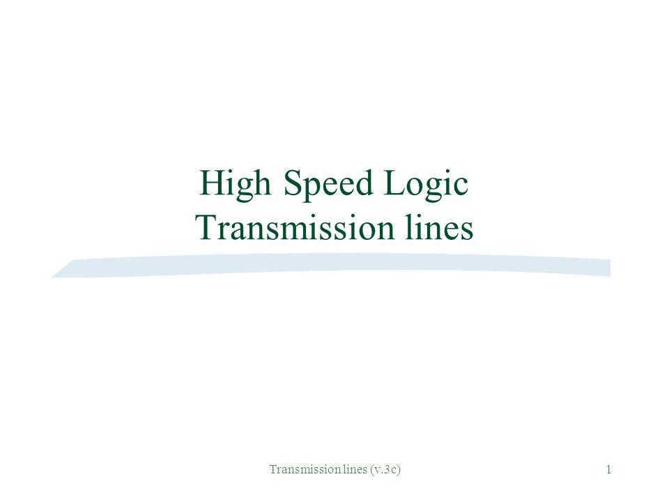 Transmission lines (v.3c)1 High Speed Logic Transmission lines