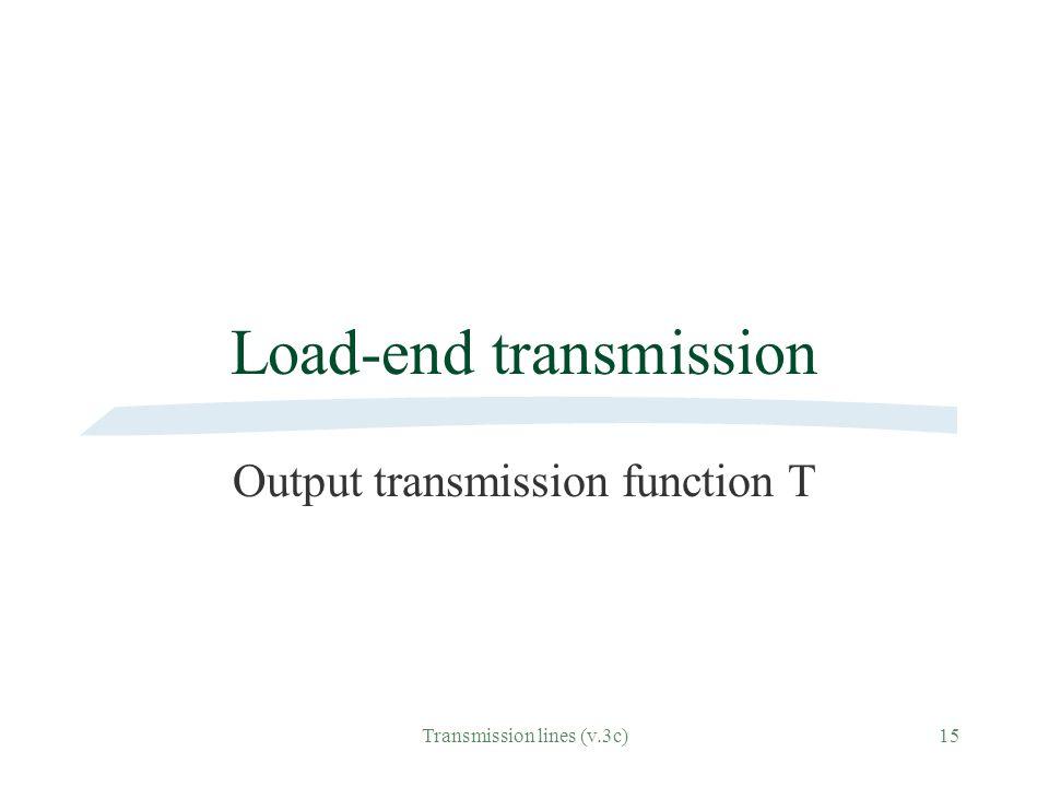 Transmission lines (v.3c)15 Load-end transmission Output transmission function T