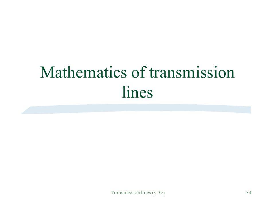 Transmission lines (v.3c)34 Mathematics of transmission lines