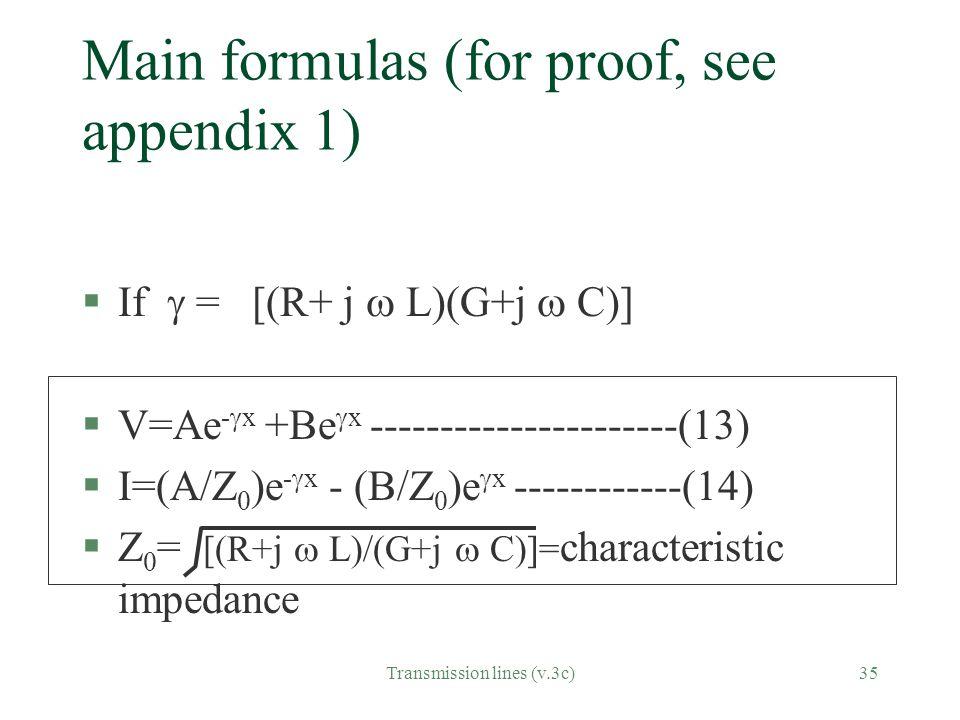 Transmission lines (v.3c)35 Main formulas (for proof, see appendix 1) §If  = [(R+ j  L)(G+j  C)] §V=Ae -  x +Be  x ----------------------(13) §I=