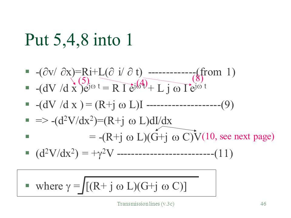 Transmission lines (v.3c)46 Put 5,4,8 into 1 §-(  v/  x)=Ri+L(  i/  t) -------------(from 1) §-(dV /d x )e j  t = R I e j  t + L j  I e j  t §
