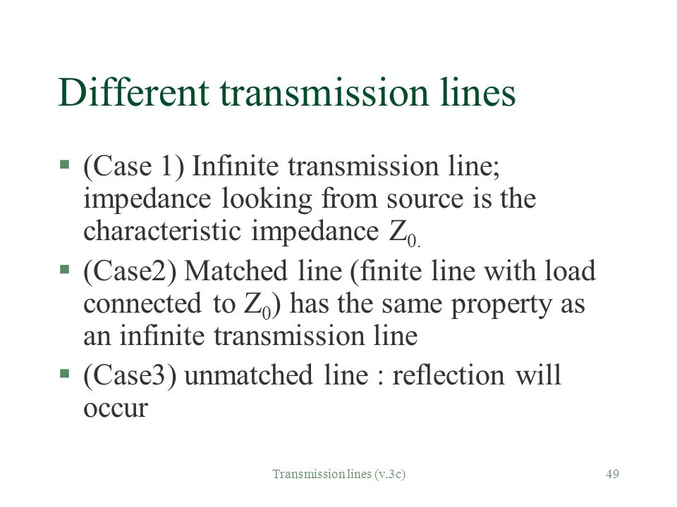 Transmission lines (v.3c)49 Different transmission lines §(Case 1) Infinite transmission line; impedance looking from source is the characteristic impedance Z 0.