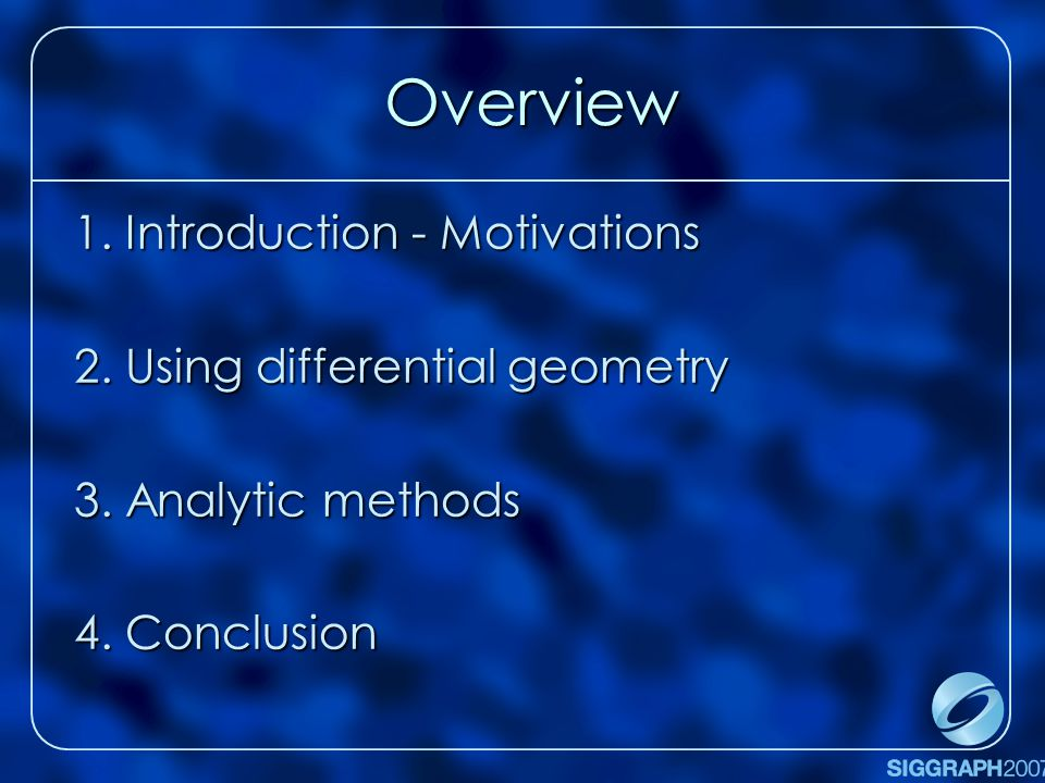 Overview 1. Introduction - Motivations 2. Using differential geometry 3.