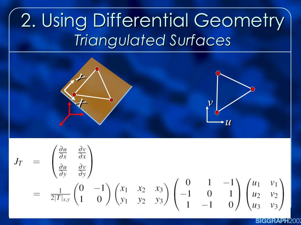 2. Using Differential Geometry Triangulated Surfaces X X Y Y u u v v