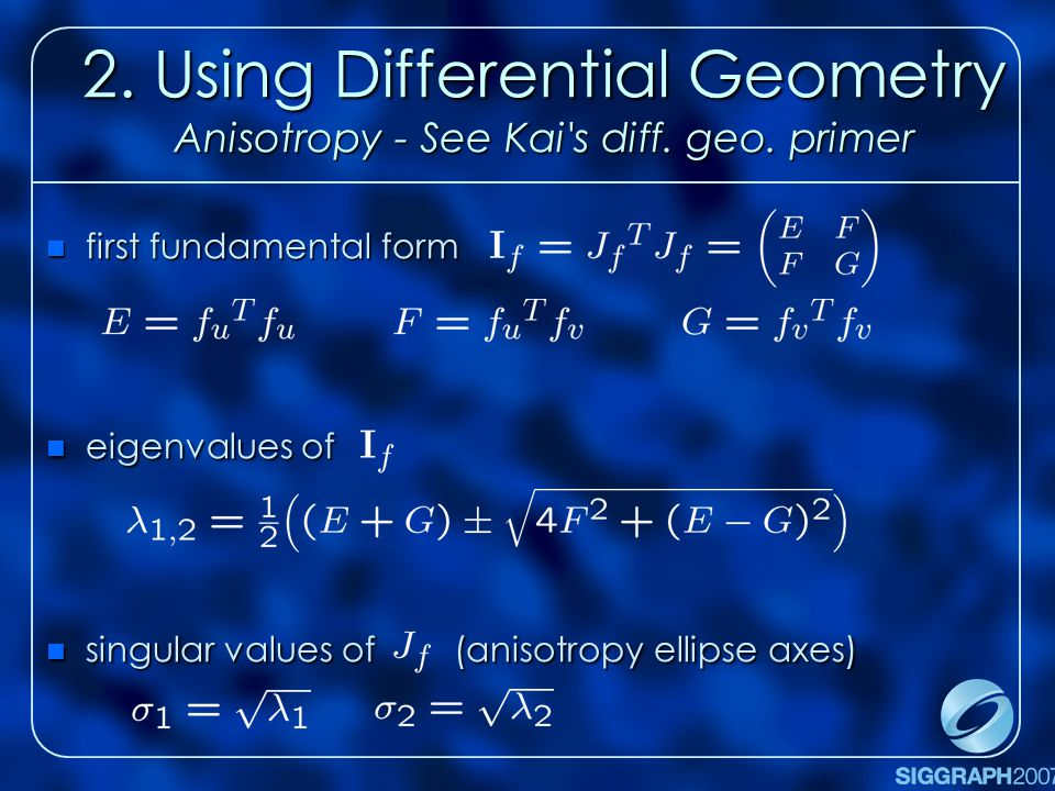 2. Using Differential Geometry Anisotropy - See Kai s diff.