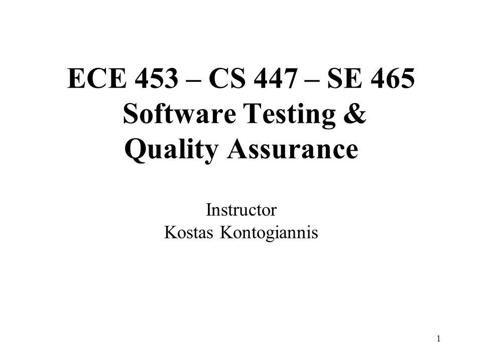 1 ECE 453 – CS 447 – SE 465 Software Testing & Quality Assurance Instructor Kostas Kontogiannis