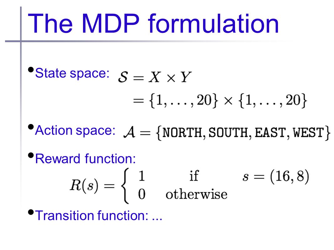 The MDP formulation State space: Action space: Reward function: Transition function:...