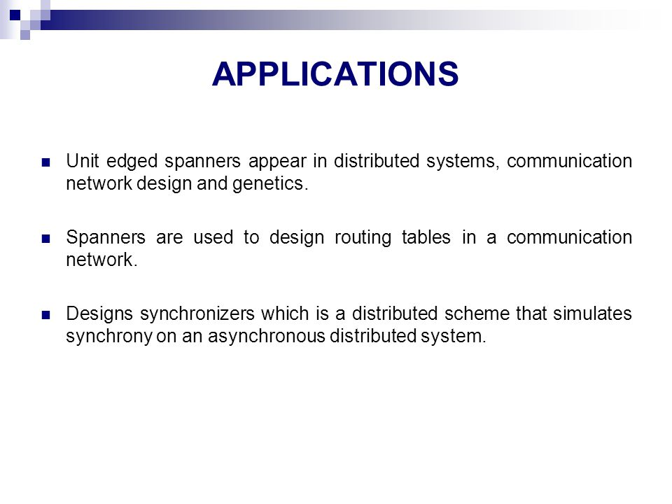 APPLICATIONS Unit edged spanners appear in distributed systems, communication network design and genetics.