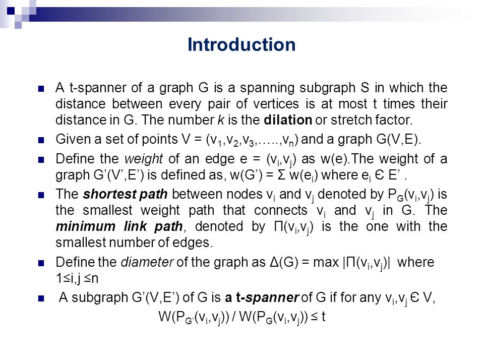 Introduction A t-spanner of a graph G is a spanning subgraph S in which the distance between every pair of vertices is at most t times their distance in G.