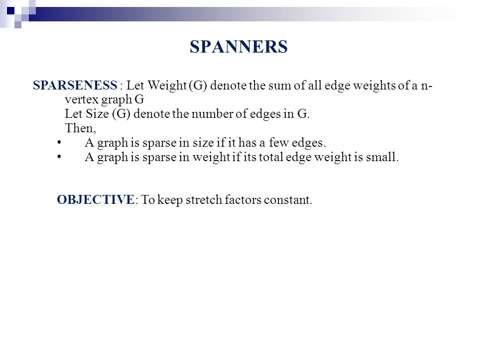 SPANNERS SPARSENESS : Let Weight (G) denote the sum of all edge weights of a n- vertex graph G Let Size (G) denote the number of edges in G. Then, A g