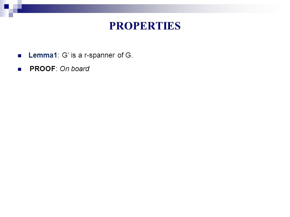 Lemma1: G' is a r-spanner of G. PROOF: On board PROPERTIES