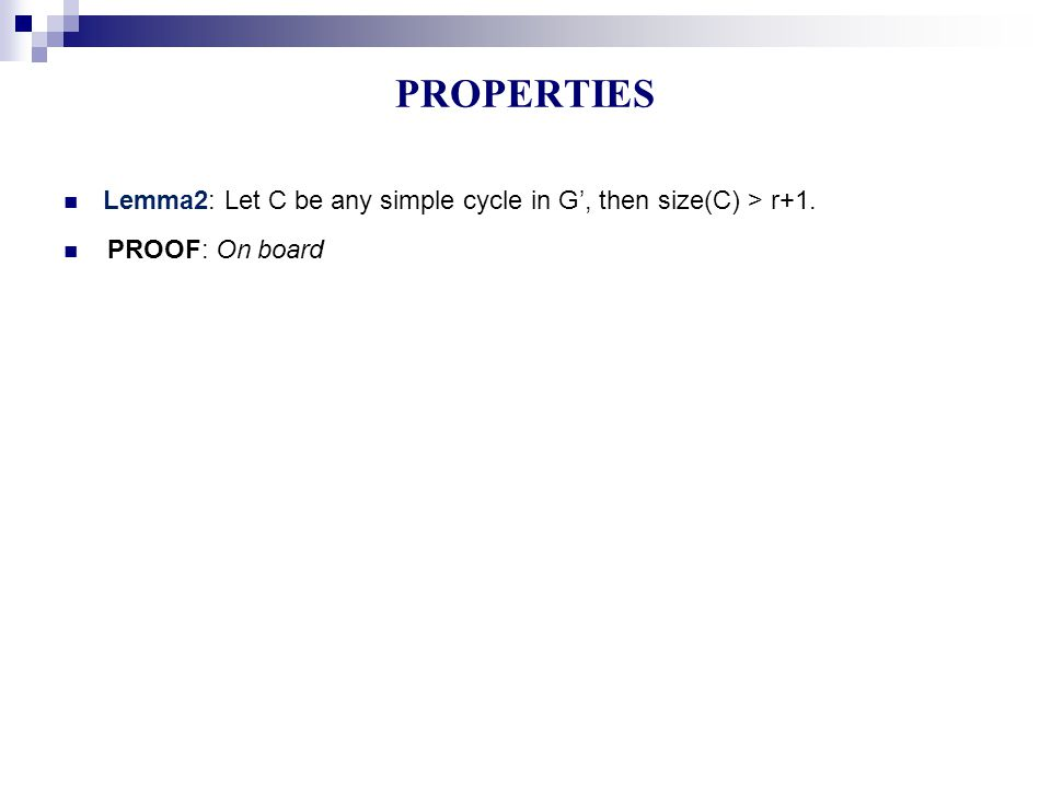Lemma2: Let C be any simple cycle in G', then size(C) > r+1. PROOF: On board PROPERTIES