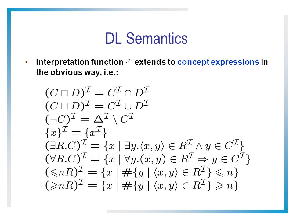DL Semantics Interpretation function ¢ I extends to concept expressions in the obvious way, i.e.: