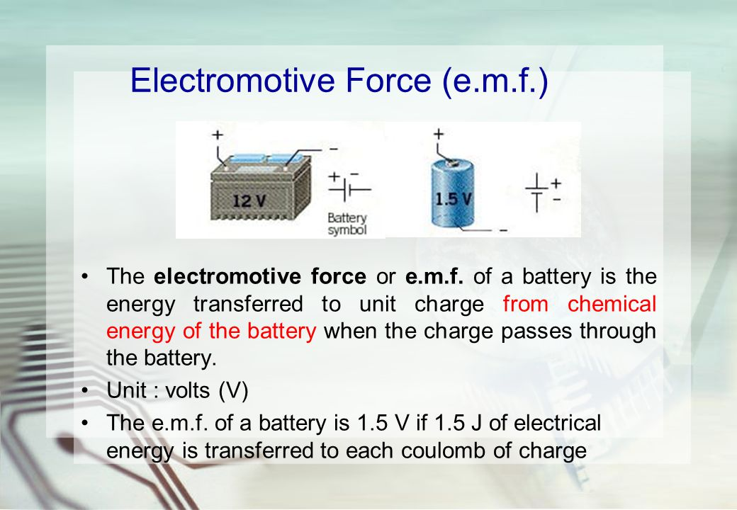 Electromotive Force (e.m.f.) The electromotive force or e.m.f.